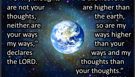 For my toughts are not your thoughts, neither are your ways my ways, declares the Lord